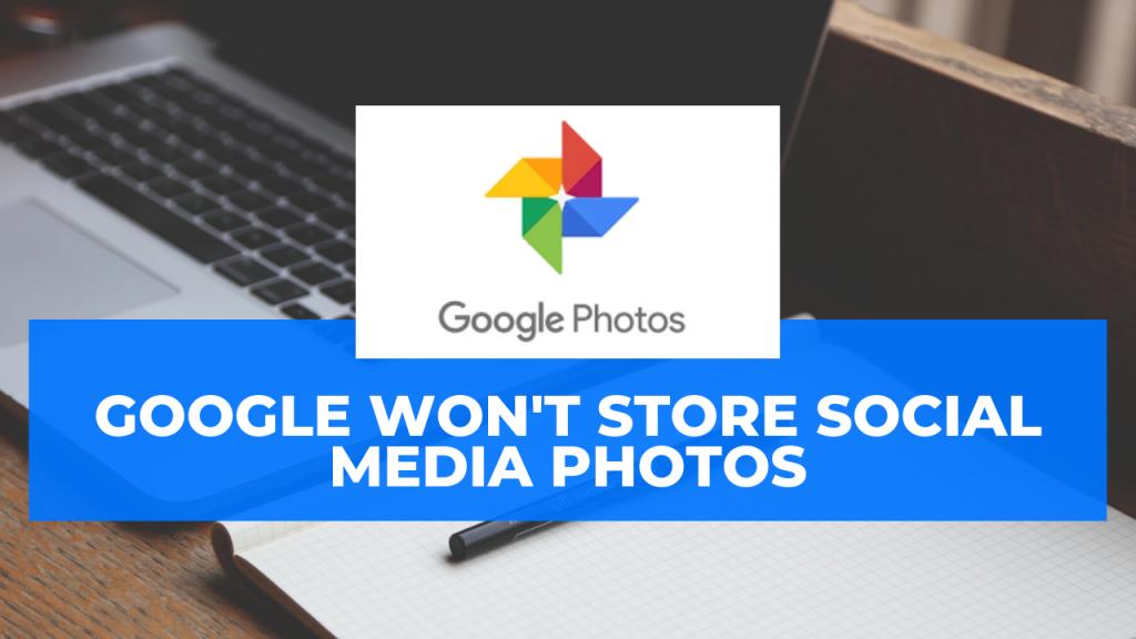 Google won't store social media photos