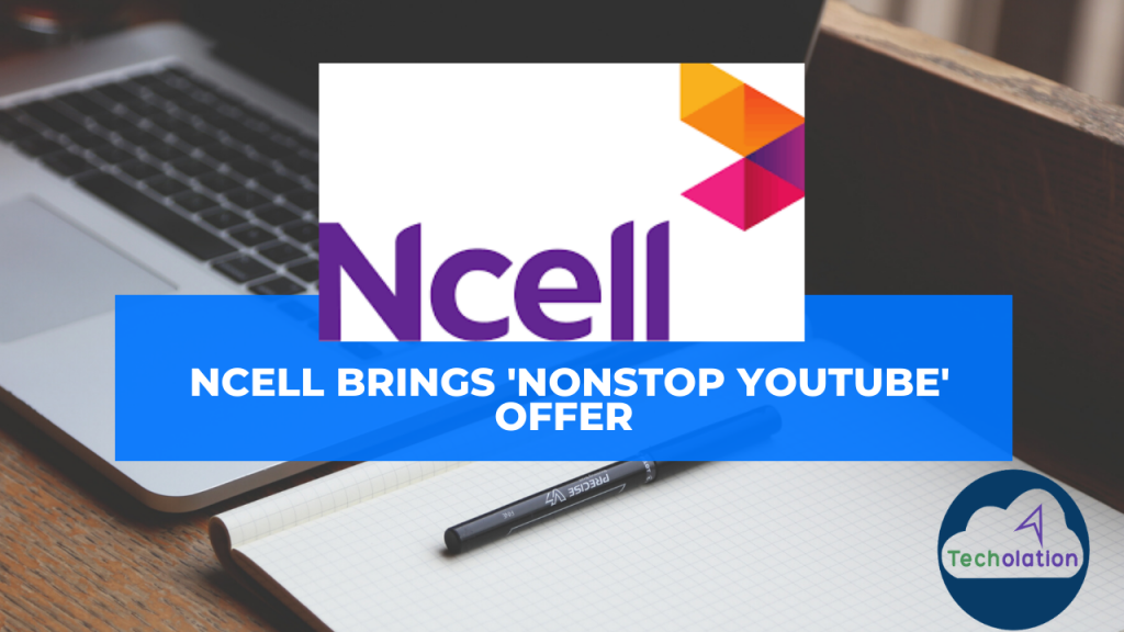 Ncell brings 'Nonstop YouTube' offer
