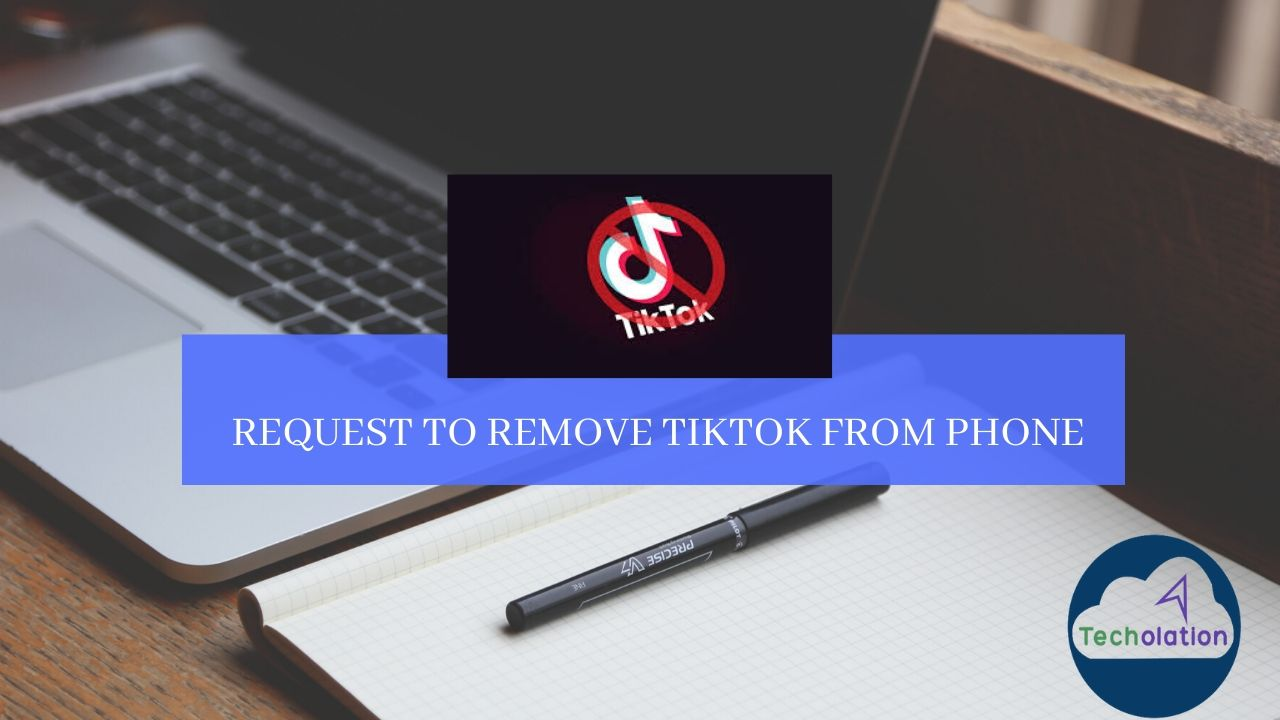 Request to remove TikTok from Phone